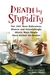 Death by Stupidity: The 1001 Most Ridiculous, Bizarre and Astonishingly Idiotic Ways People Have Kicked the Bucket