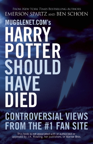 Mugglenet.com's Harry Potter Should Have Died by Emerson Spartz