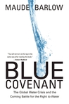 Blue Covenant: The Global Water Crisis and the Coming Battle for the Right to Water