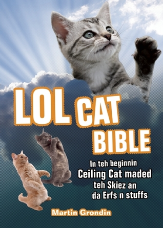 LOLcat Bible by Martin Grondin