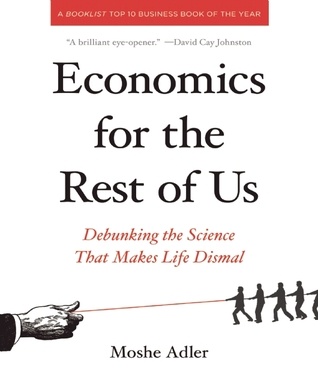 Read online Economics for the Rest of Us: Debunking the Science That Makes Life Dismal CHM by Moshe Adler