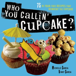 Who You Callin' Cupcake by Michelle Garcia