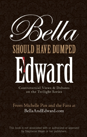 Bella Should Have Dumped Edward by Michelle Pan