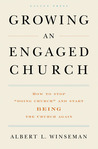 "Growing an Engaged Church: How to Stop ""Doing Church"" and Start Being the Church  Again"
