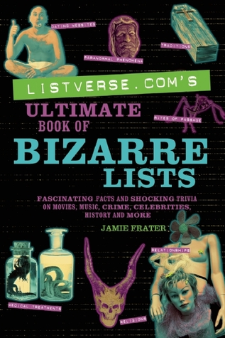 Download Listverse.Com's Ultimate Book of Bizarre Lists: Fascinating Facts and Shocking Trivia on Movies, Music, Crime, Celebrities, History, and More PDF by Jamie Frater