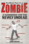 So Now You're a Zombie by John Austin