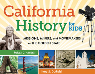California History for Kids by Katy S. Duffield