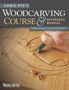 Chris Pye's Woodcarving Course & Reference Manual: A Beginner's Guide to Traditional Techniques