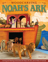 Woodcarving Noah's Ark: Carving and Painting Instructions for Noah, the Ark, and 14 Pairs of Animals