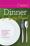 Dinner for Busy Moms: Easy Strategies for Getting Your Family to the Table