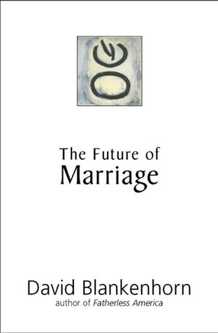 The Future of Marriage by David Blankenhorn