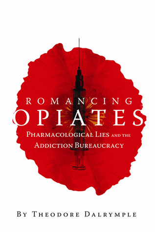 Romancing Opiates by Theodore Dalrymple