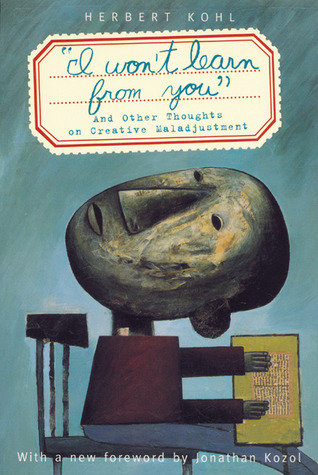 Read 'I Won't Learn from You': And Other Thoughts on Creative Maladjustment by Herbert R. Kohl, Colin Greer MOBI