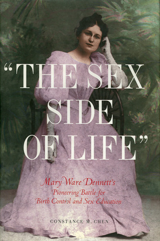 """""""The Sex Side of Life"""": Mary Ware Dennett's Pioneering Battle for Birth Control and Sex Education"""