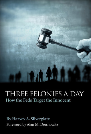 Three Felonies a Day by Harvey A. Silverglate