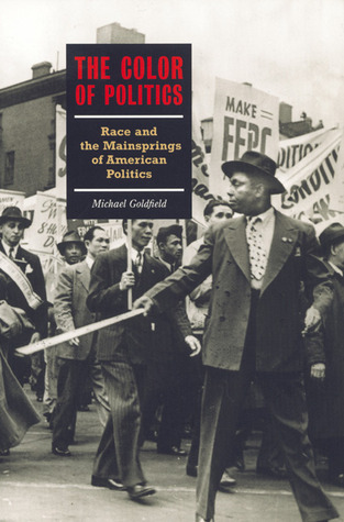 The Color of Politics: Race and the Mainsprings of American Politics Michael Goldfield
