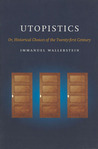 Utopistics: Or Historical Choices of the Twenty-First Century