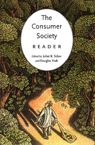 The Consumer Society Reader by Juliet B. Schor