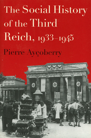 The Social History of the Third Reich, 1933-1945 by Pierre Aycoberry