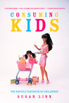 Consuming Kids by Susan Linn