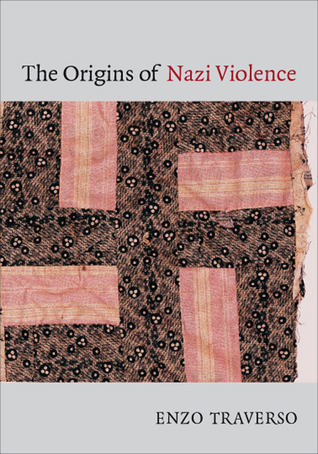 The Origins of Nazi Violence by Enzo Traverso