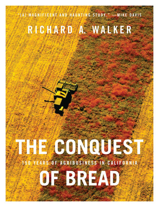 The Conquest of Bread: 150 Years of Agribusiness in California