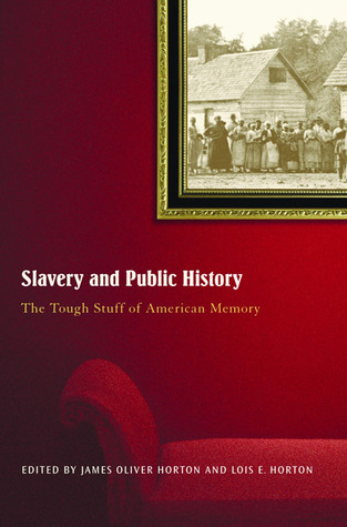 Slavery And Public History by James Oliver Horton