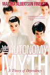 The Autonomy Myth: A Theory Of Dependency