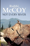 Not Every River by Robbi McCoy