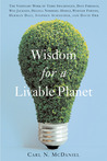 Wisdom for a Livable Planet: The Visionary Work of Terri Swearingen, Dave Foreman, Wes Jackson, Helena Norberg-Hodge, Werner Fornos, Herman Daly, Stephen Schneider, and David Orr