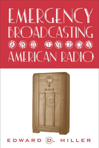 Emergency Broadcasting and 1930s American Radio Edward D. Miller