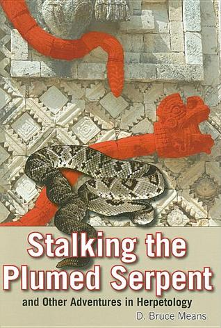 Stalking the Plumed Serpent and Other Adventures in Herpetology by D. Bruce Means