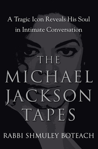 The Michael Jackson Tapes by Shmuley Boteach