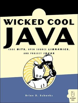 Wicked Cool Java by Brian D. Eubanks