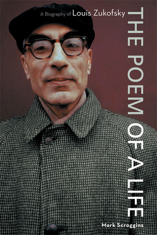 The Poem of a Life: A Biography of Louis Zukofsky