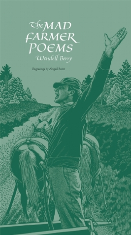 The Mad Farmer Poems by Wendell Berry