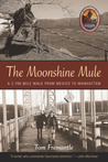 The Moonshine Mule: A 2,700-Mile Walk from Mexico to Manhattan