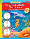 Dolphins, Whales, Fish & More: A step-by-step drawing and story book