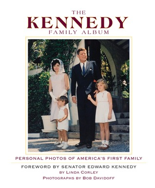 The Kennedy Family Album: Personal Photos of America's First Family