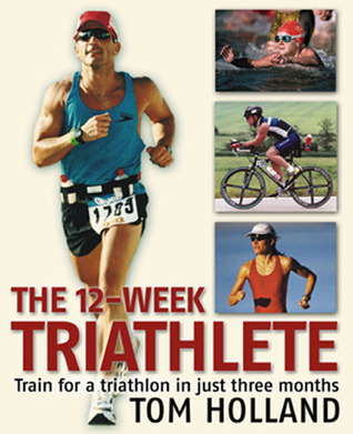 The 12-Week Triathlete by Tom  Holland