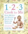 1,2,3, Cook For Me: Over 300 Easy and Healthy Recipes for Babies and Toddlers