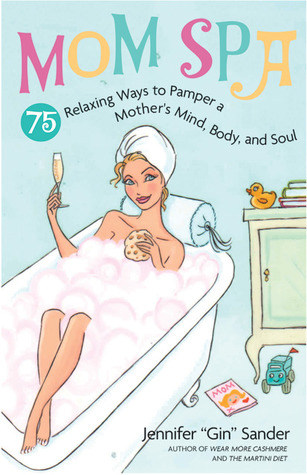 MomSpa: 75 Relaxing Ways to Pamper a Mother's Mind, Body and Soul