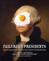 Failures of the Presidents: from the Whiskey Rebellion and War of 1812 to the Bay of Pigs and War in Iraq