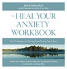 Heal Your Anxiety Workbook: New Technique for Moving from Panic to Inner Peace