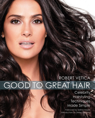 Good to Great Hair by Robert Vetica