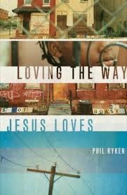 Loving the Way Jesus Loves by Philip Graham Ryken