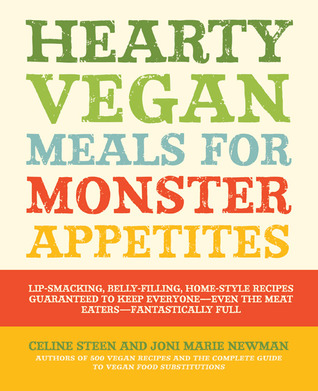 Hearty Vegan Meals for Monster Appetites by Celine Steen