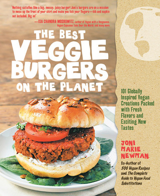 The Best Veggie Burgers on the Planet by Joni Marie Newman
