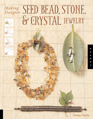 Making Designer Seed Bead, Stone, and Crystal Jewelry by Tammy Powley