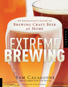 Extreme Brewing: An Enthusiast's Guide to Brewing Craft Beer at Home